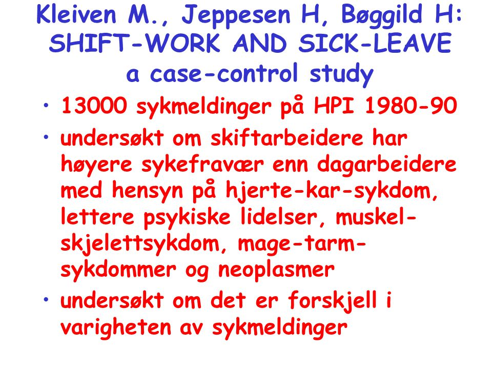 Kleiven M., Jeppesen H, Bøggild H: SHIFT-WORK AND SICK-LEAVE a case-control study