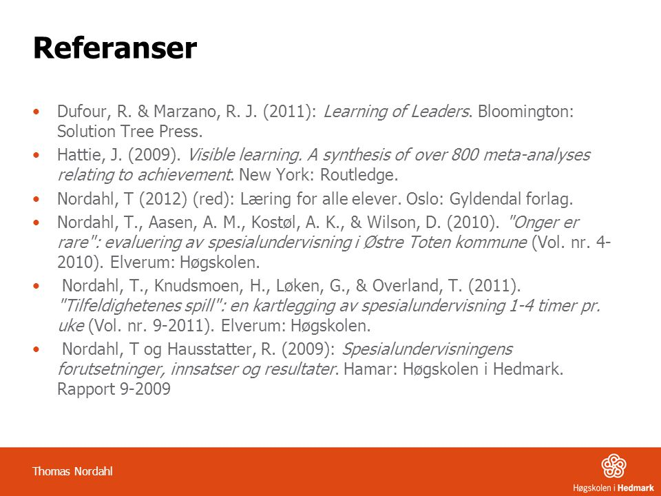 Referanser Dufour, R. & Marzano, R. J. (2011): Learning of Leaders. Bloomington: Solution Tree Press.