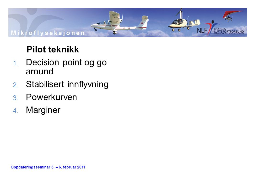 Pilot teknikk Decision point og go around Stabilisert innflyvning Powerkurven Marginer