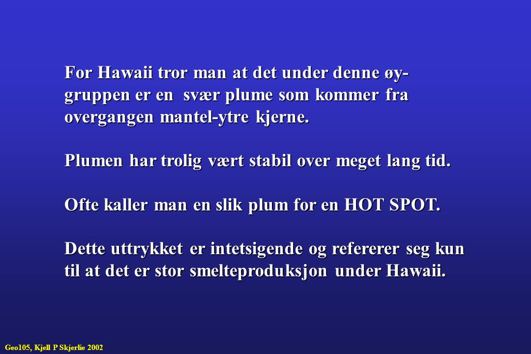 For Hawaii tror man at det under denne øy-