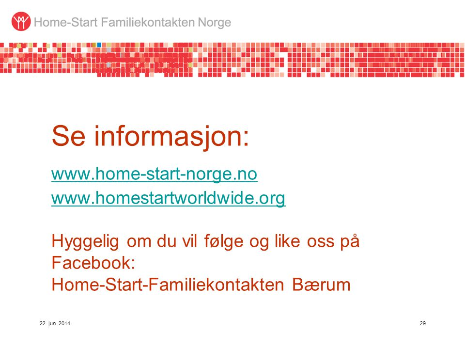 Se informasjon:. www. home-start-norge. no. www. homestartworldwide