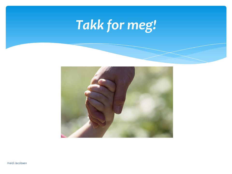 Takk for meg! Heidi Jacobsen
