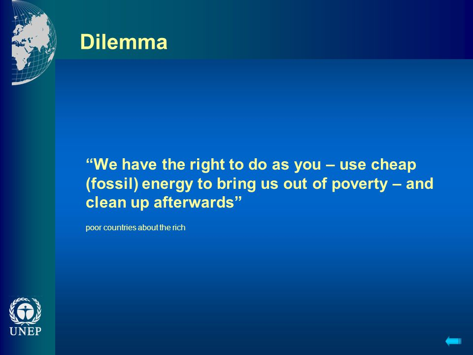 Dilemma We have the right to do as you – use cheap (fossil) energy to bring us out of poverty – and clean up afterwards