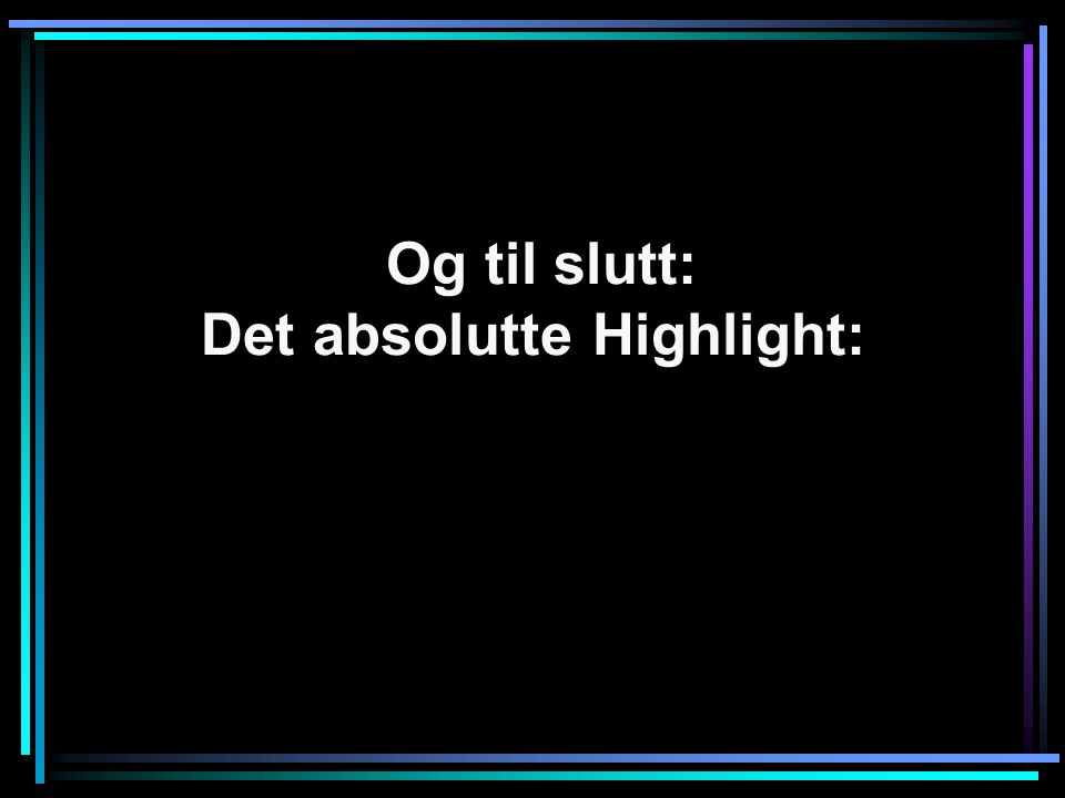 Og til slutt: Det absolutte Highlight: