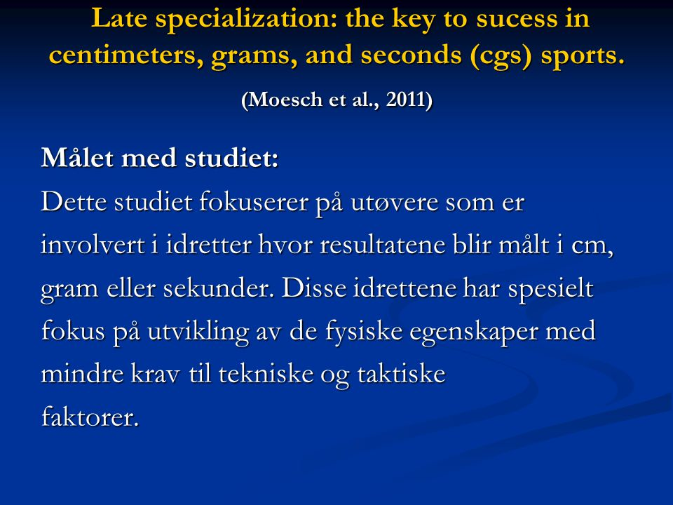 Late specialization: the key to sucess in centimeters, grams, and seconds (cgs) sports. (Moesch et al., 2011)