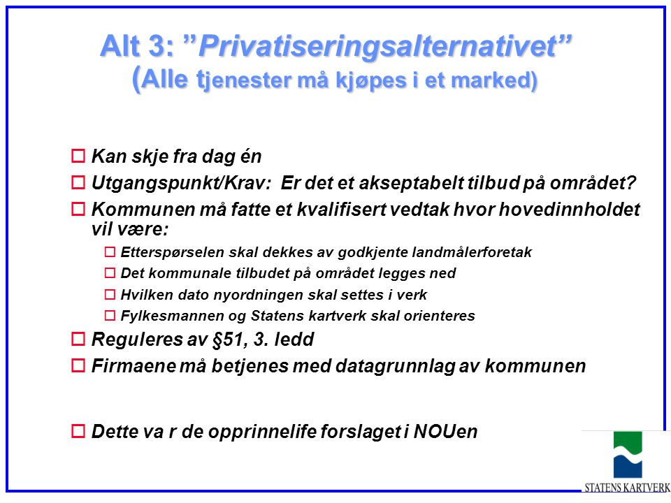 Alt 3: Privatiseringsalternativet (Alle tjenester må kjøpes i et marked)