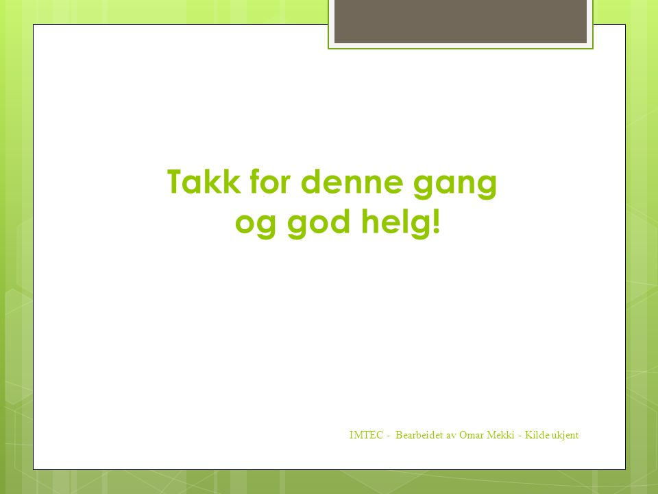 Takk for denne gang og god helg!