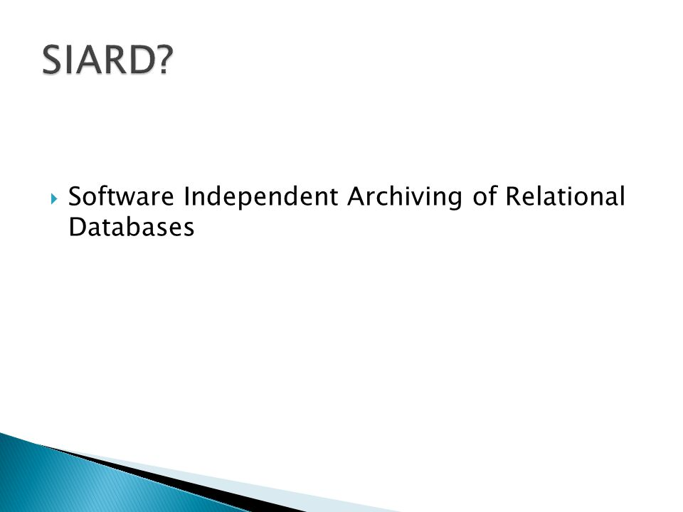 SIARD Software Independent Archiving of Relational Databases