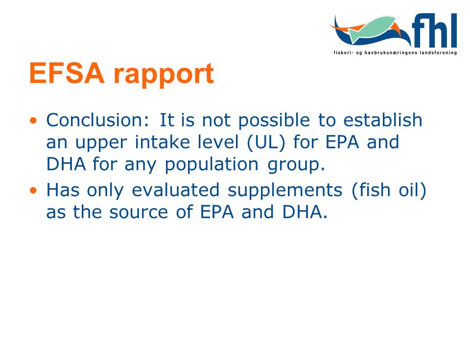 EFSA rapport Conclusion: It is not possible to establish an upper intake level (UL) for EPA and DHA for any population group.