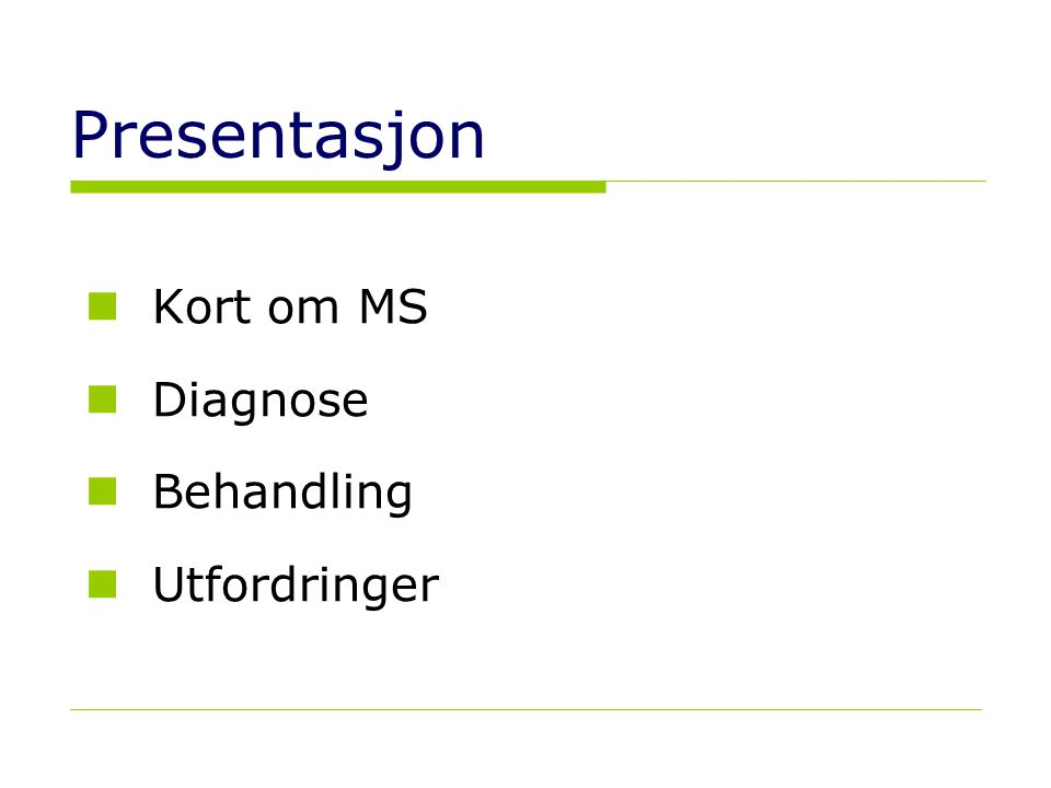 Presentasjon Kort om MS Diagnose Behandling Utfordringer