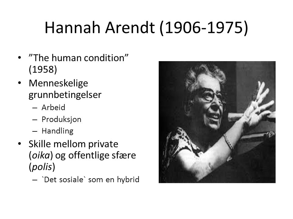 Hannah Arendt ( ) The human condition (1958)