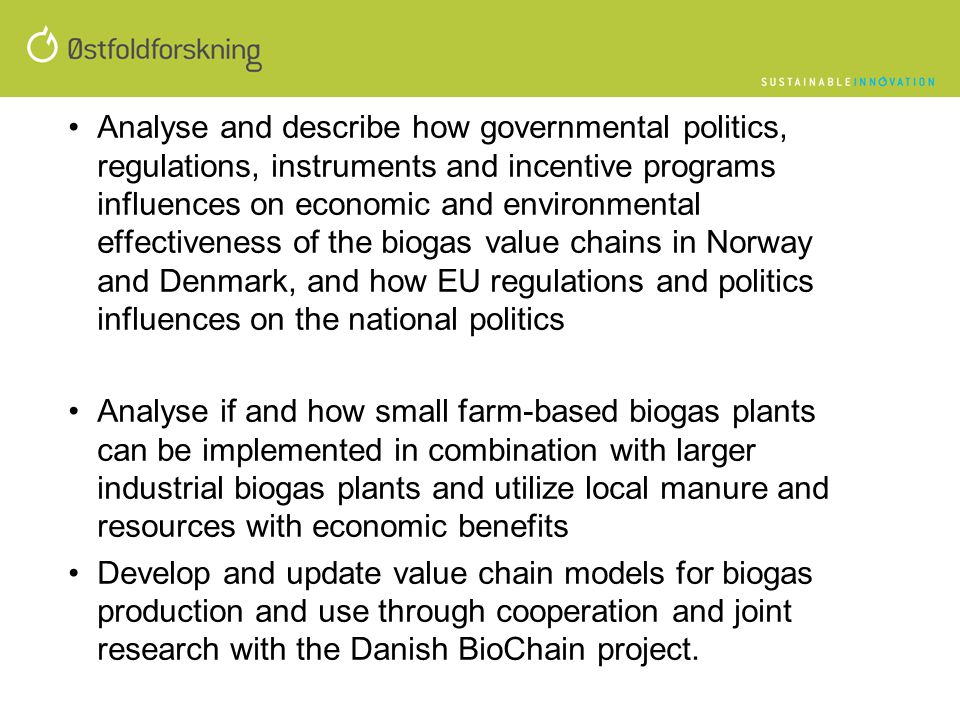 Analyse and describe how governmental politics, regulations, instruments and incentive programs influences on economic and environmental effectiveness of the biogas value chains in Norway and Denmark, and how EU regulations and politics influences on the national politics