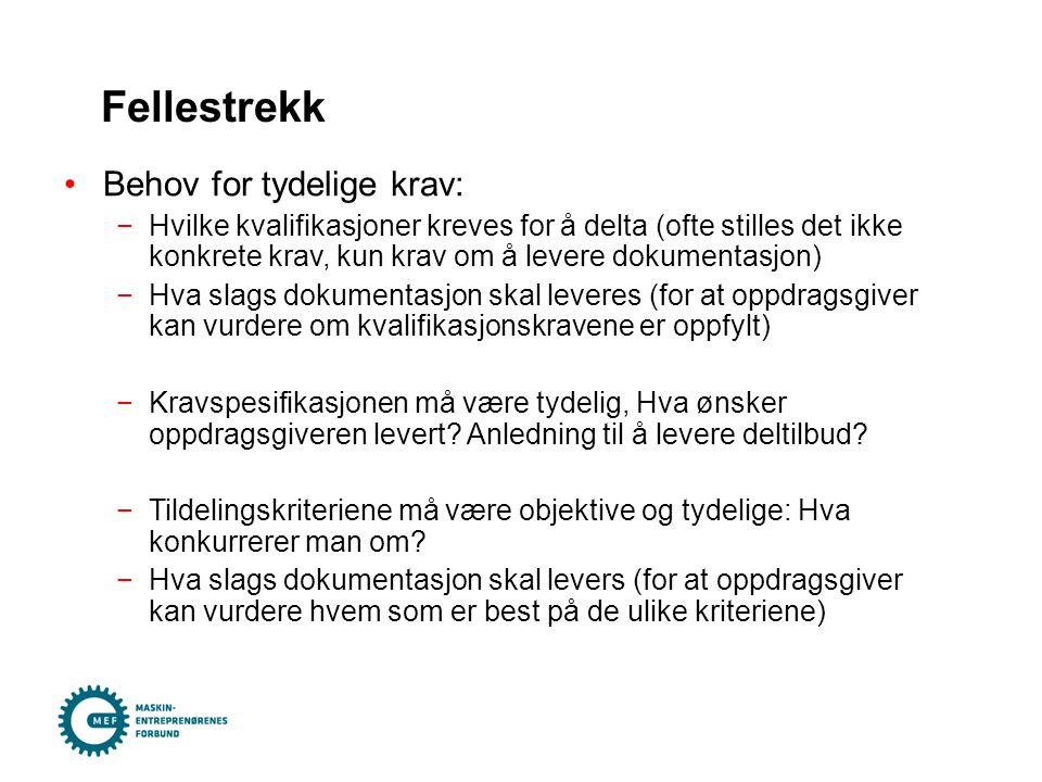 Fellestrekk Behov for tydelige krav: