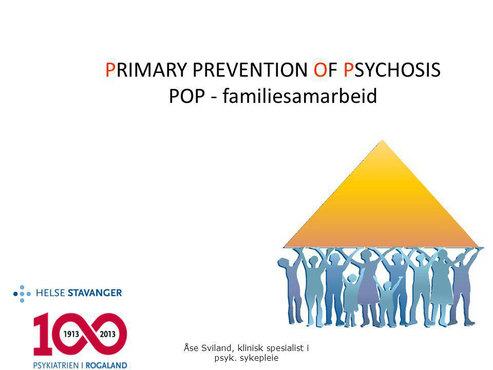 PRIMARY PREVENTION OF PSYCHOSIS POP - familiesamarbeid