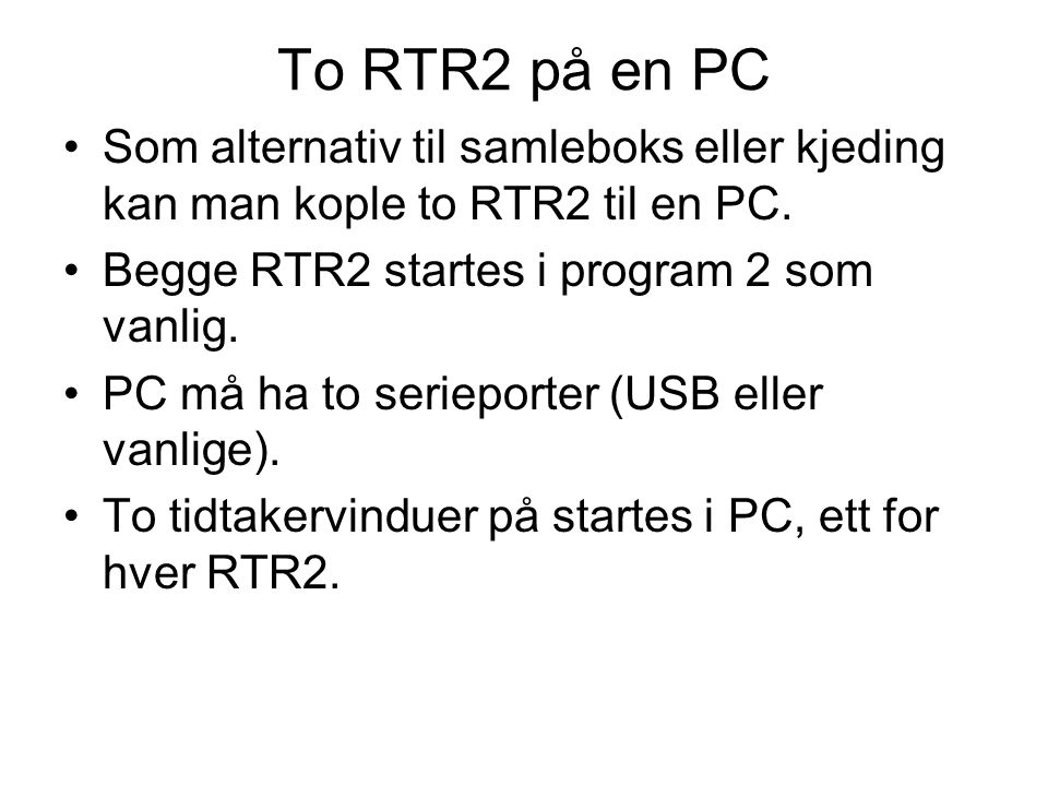 To RTR2 på en PC Som alternativ til samleboks eller kjeding kan man kople to RTR2 til en PC. Begge RTR2 startes i program 2 som vanlig.