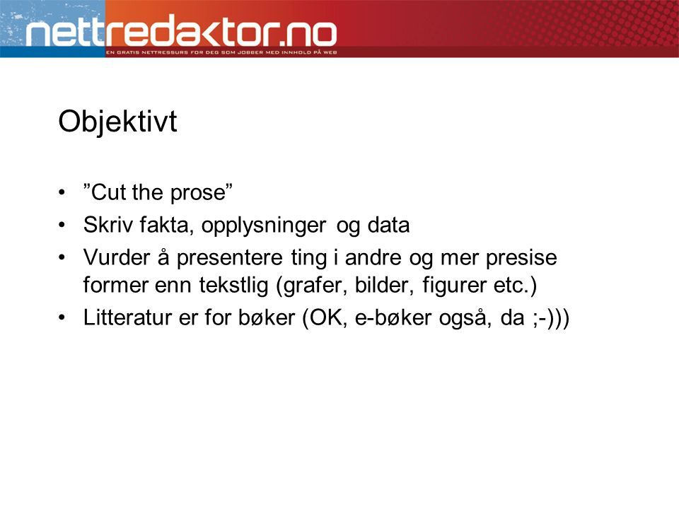 Objektivt Cut the prose Skriv fakta, opplysninger og data