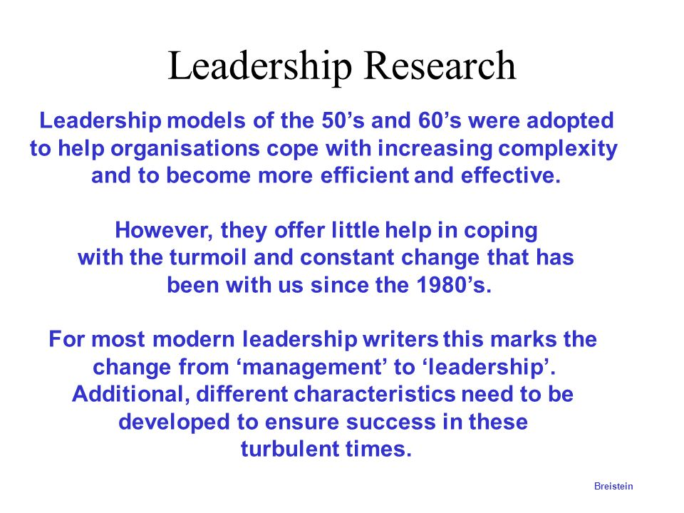 Leadership Research Leadership models of the 50's and 60's were adopted. to help organisations cope with increasing complexity.