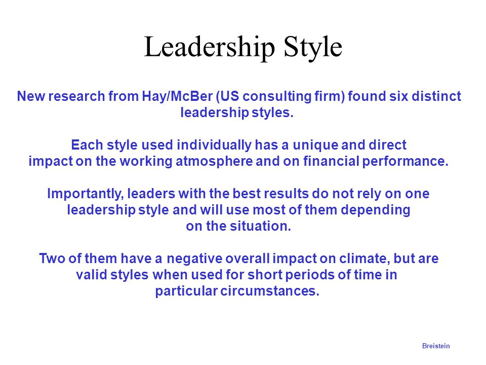 Leadership Style New research from Hay/McBer (US consulting firm) found six distinct. leadership styles.