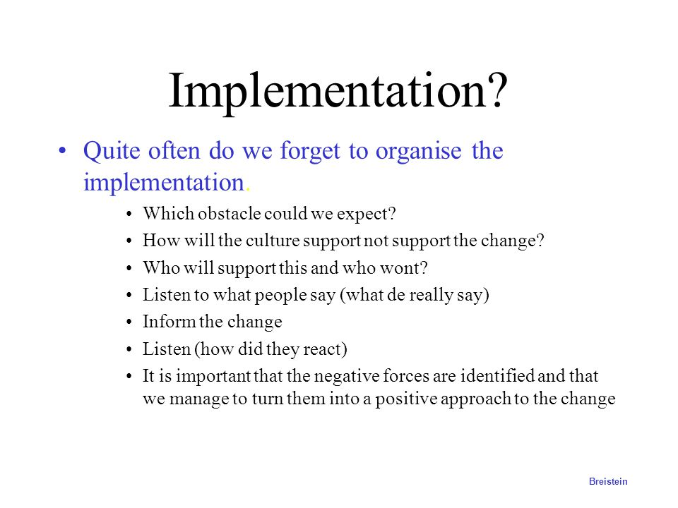 Implementation Quite often do we forget to organise the implementation. Which obstacle could we expect