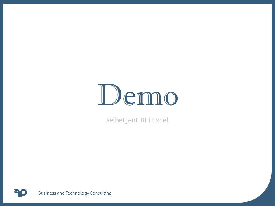 Demo selbetjent BI i Excel Business and Technology Consulting