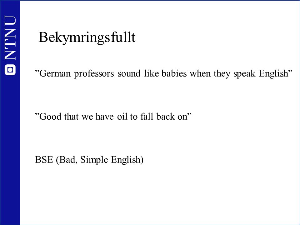 Bekymringsfullt German professors sound like babies when they speak English Good that we have oil to fall back on