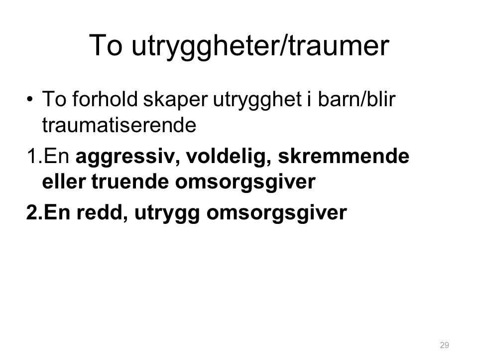 To utryggheter/traumer
