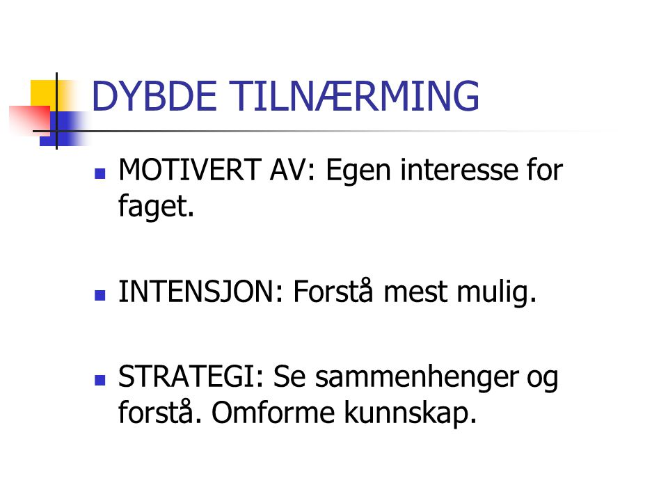 DYBDE TILNÆRMING MOTIVERT AV: Egen interesse for faget.