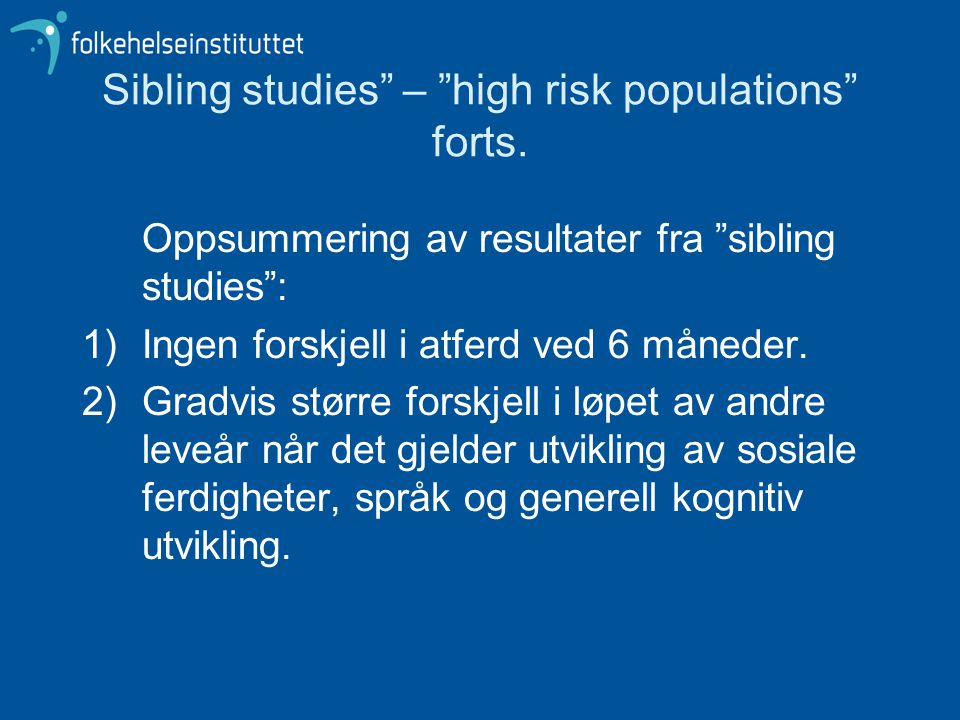 Sibling studies – high risk populations forts.