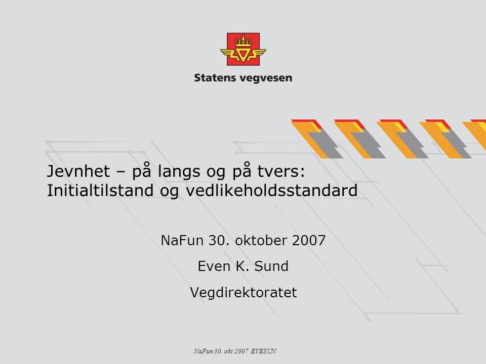 NaFun 30. oktober 2007 Even K. Sund Vegdirektoratet