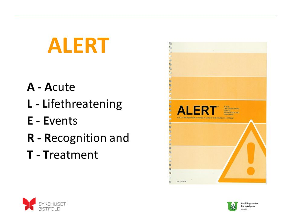 ALERT A - Acute L - Lifethreatening E - Events R - Recognition and