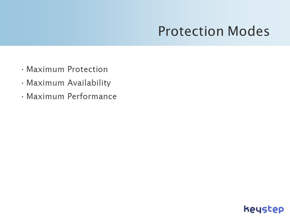 Protection Modes Maximum Protection Maximum Availability