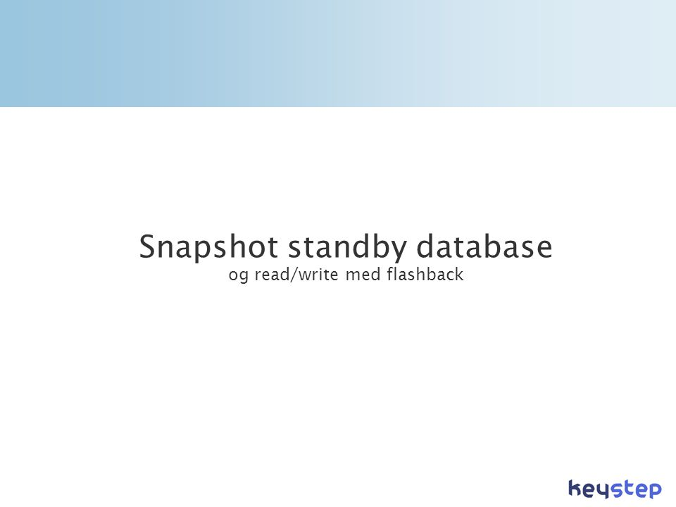 Snapshot standby database og read/write med flashback