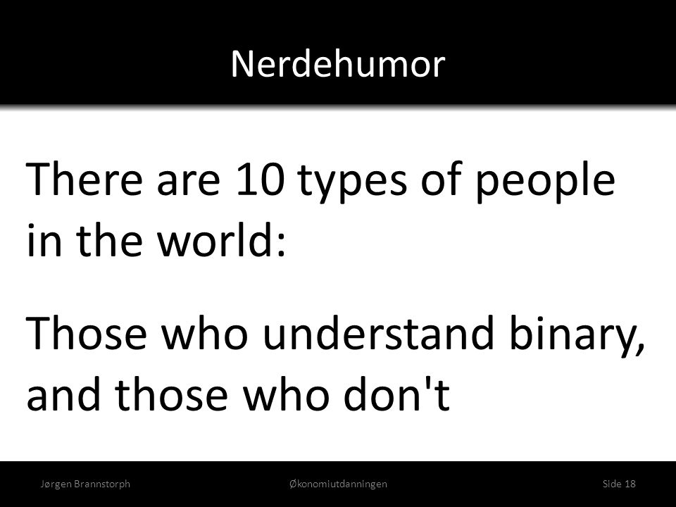 There are 10 types of people in the world: