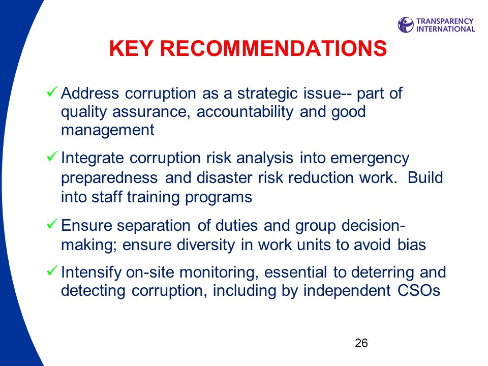 KEY RECOMMENDATIONS Address corruption as a strategic issue-- part of quality assurance, accountability and good management.