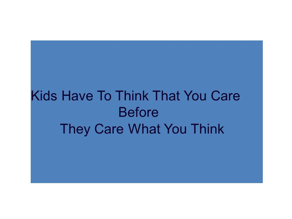 Kids Have To Think That You Care