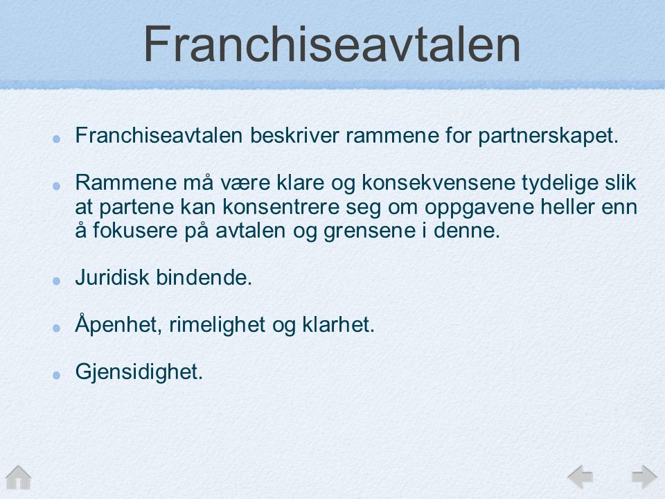 Franchiseavtalen Franchiseavtalen beskriver rammene for partnerskapet.