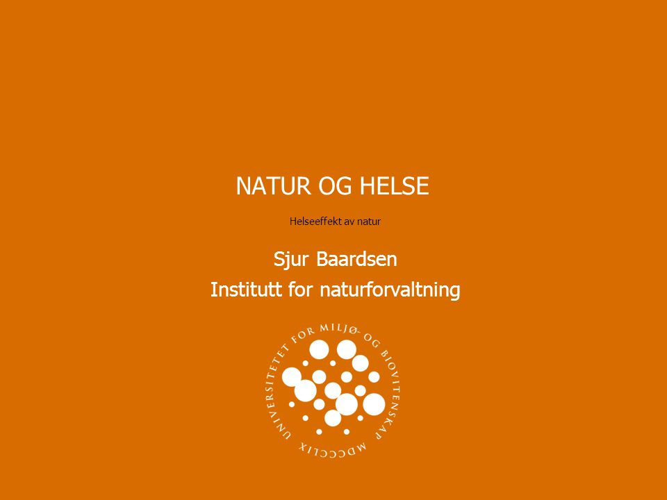 Helseeffekt av natur Sjur Baardsen Institutt for naturforvaltning
