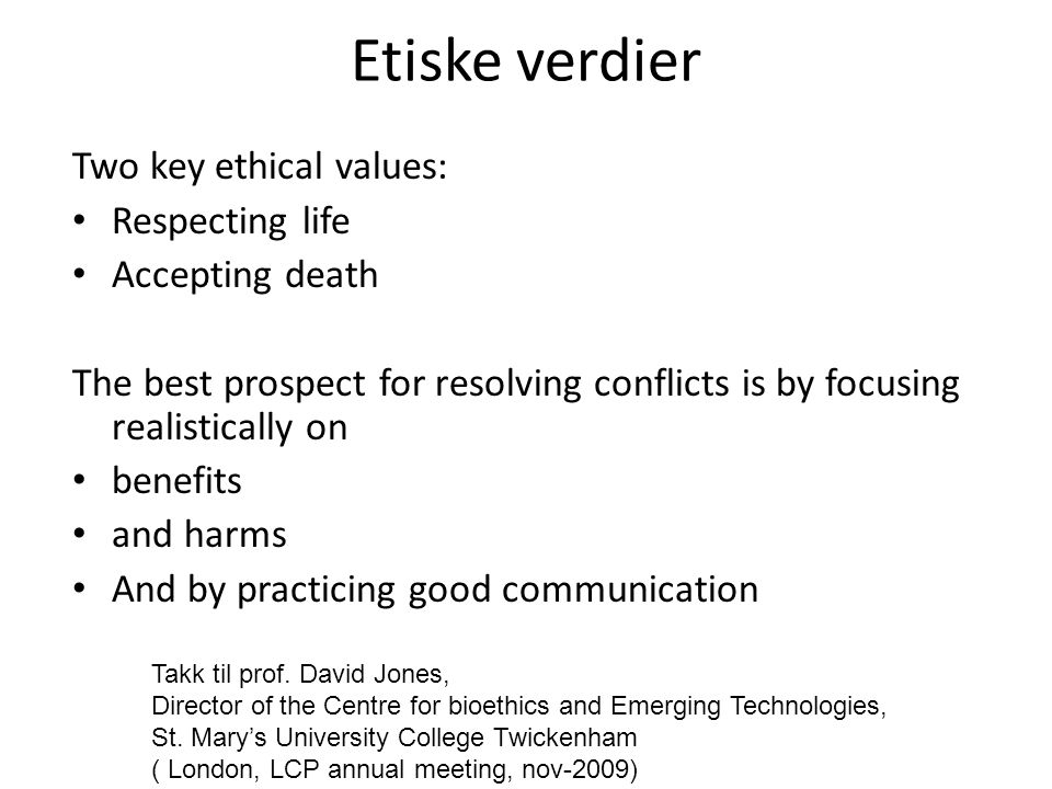 Etiske verdier Two key ethical values: Respecting life Accepting death