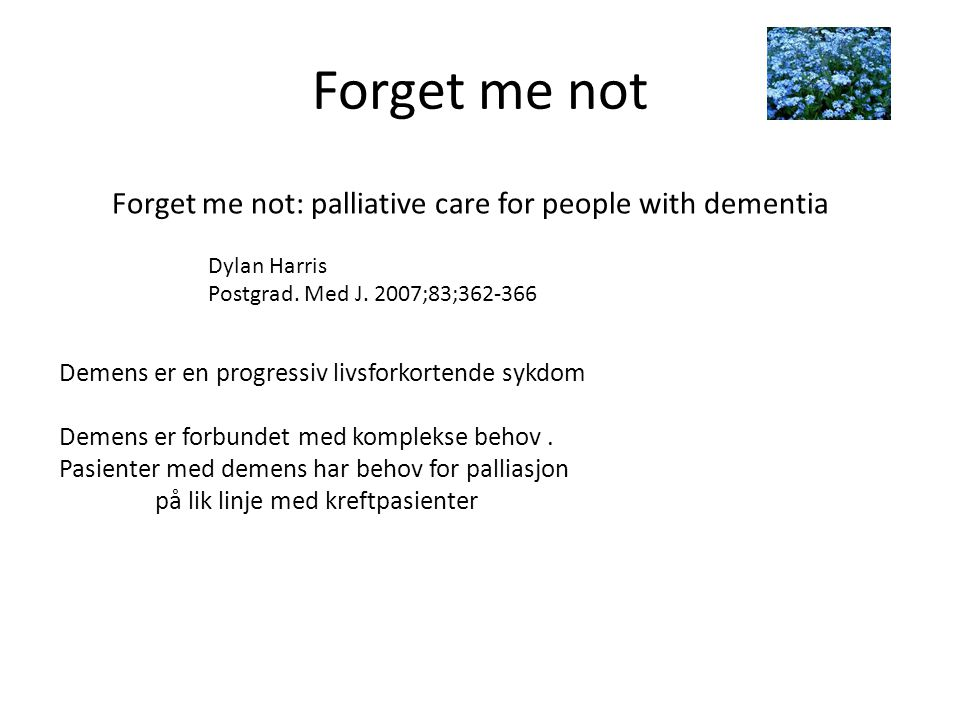 Forget me not Forget me not: palliative care for people with dementia