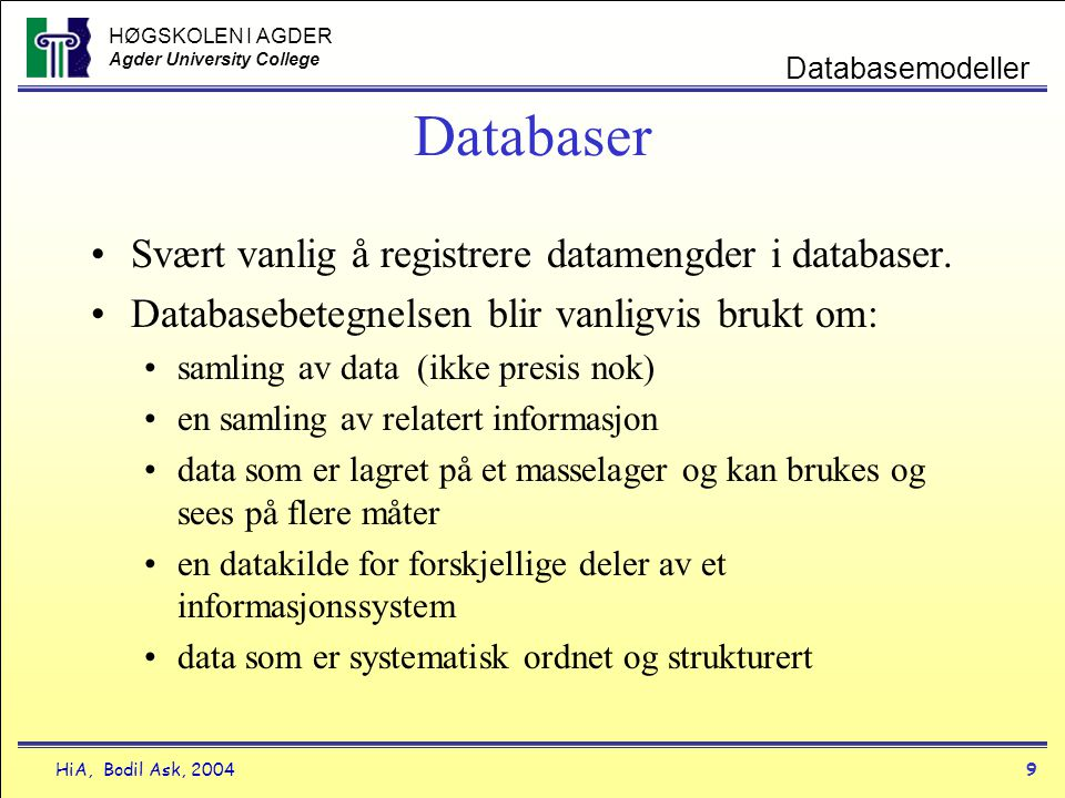 Databaser Svært vanlig å registrere datamengder i databaser.