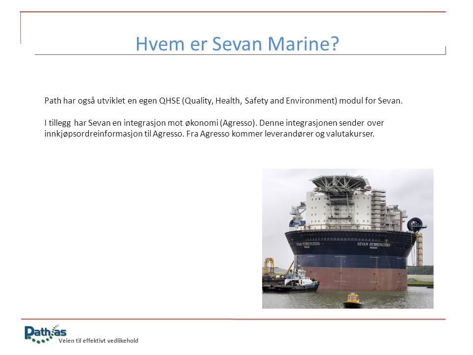 Hvem er Sevan Marine Path har også utviklet en egen QHSE (Quality, Health, Safety and Environment) modul for Sevan.
