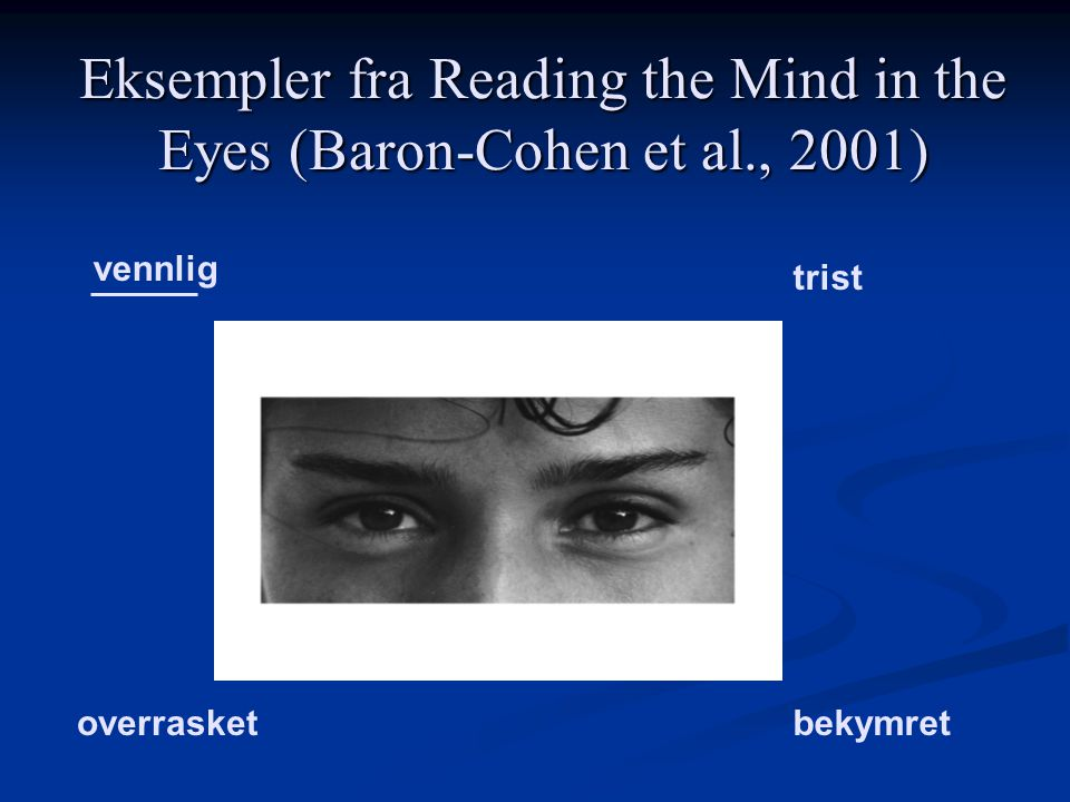 Eksempler fra Reading the Mind in the Eyes (Baron-Cohen et al., 2001)