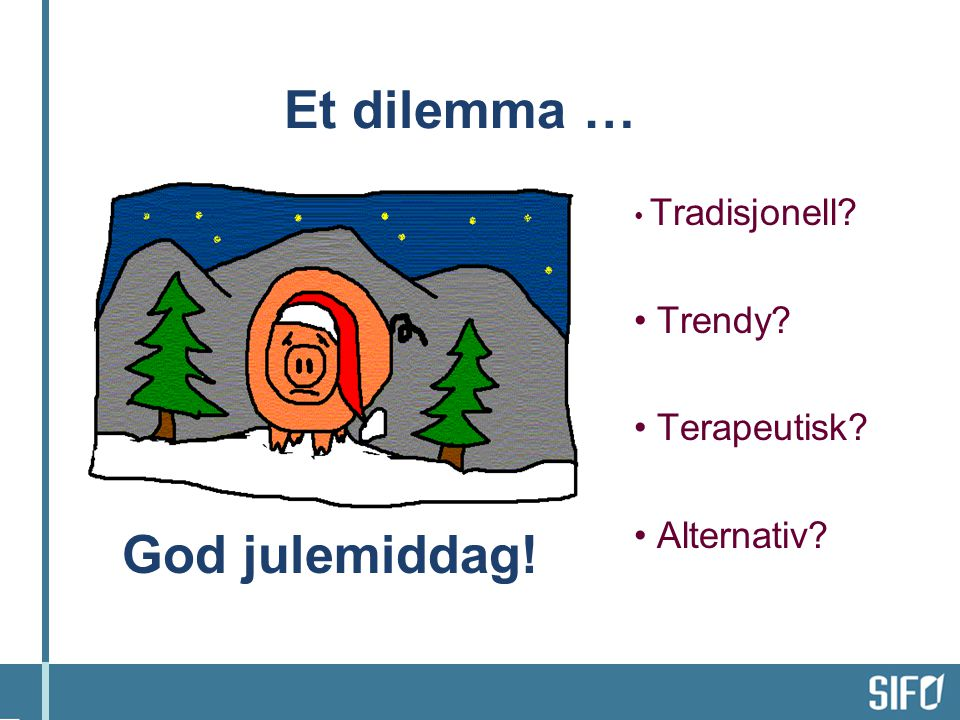Et dilemma … God julemiddag! Trendy Terapeutisk Alternativ