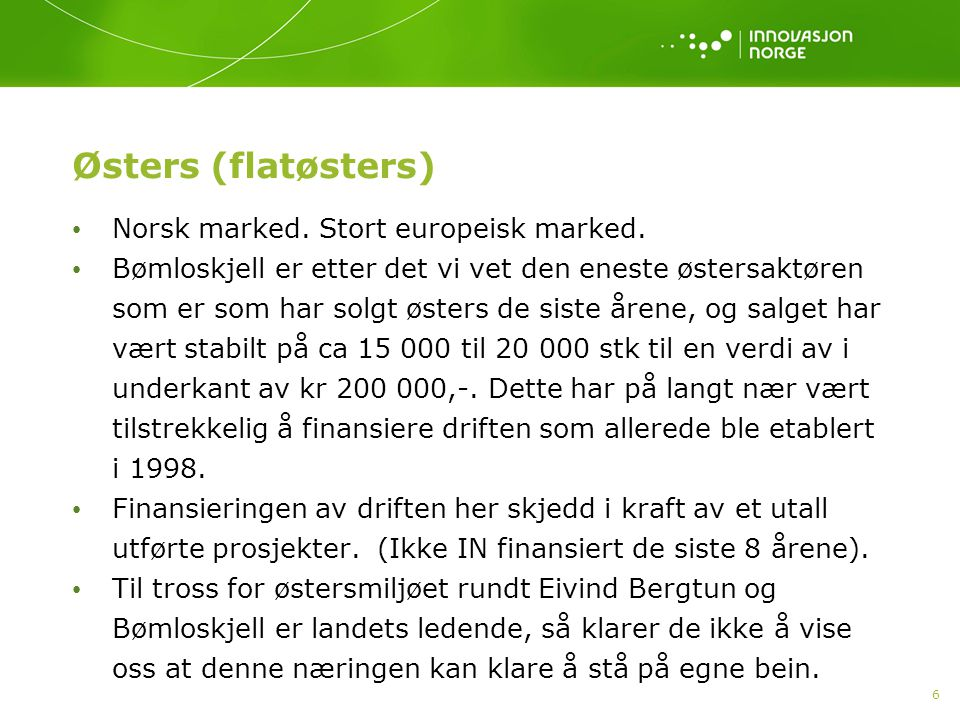 Østers (flatøsters) Norsk marked. Stort europeisk marked.