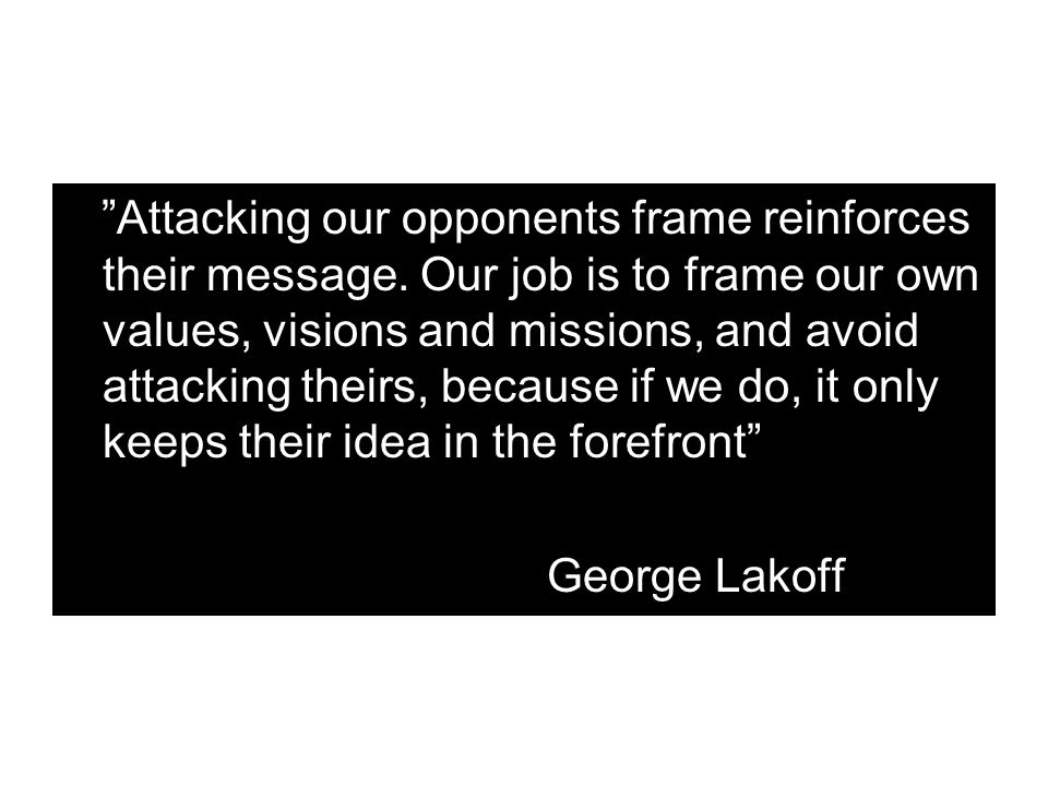 Attacking our opponents frame reinforces their message