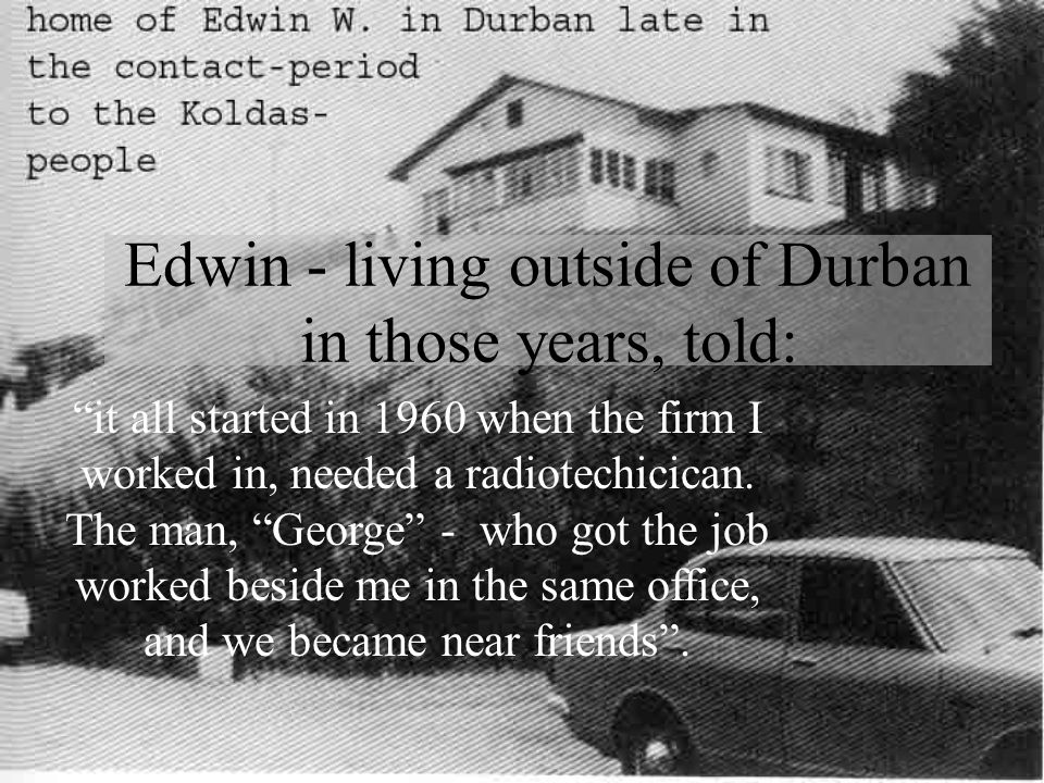Edwin - living outside of Durban in those years, told: