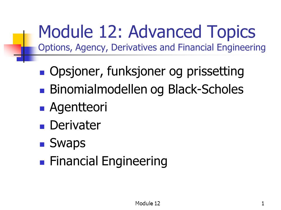 Module 12: Advanced Topics Options, Agency, Derivatives and Financial Engineering