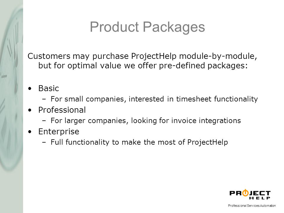 Product Packages Customers may purchase ProjectHelp module-by-module, but for optimal value we offer pre-defined packages: