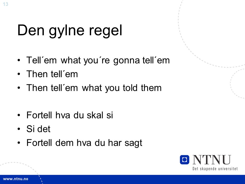 Den gylne regel Tell´em what you´re gonna tell´em Then tell´em