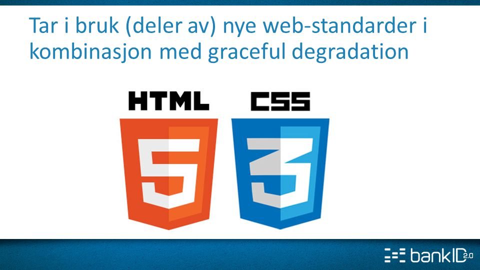 Tar i bruk (deler av) nye web-standarder i kombinasjon med graceful degradation